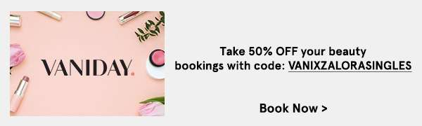 Vaniday: Take 50% OFF your beauty bookings with code: VANIXZALORASINGLES
