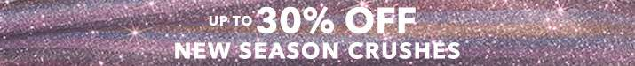 Up to 30% off new season crushes