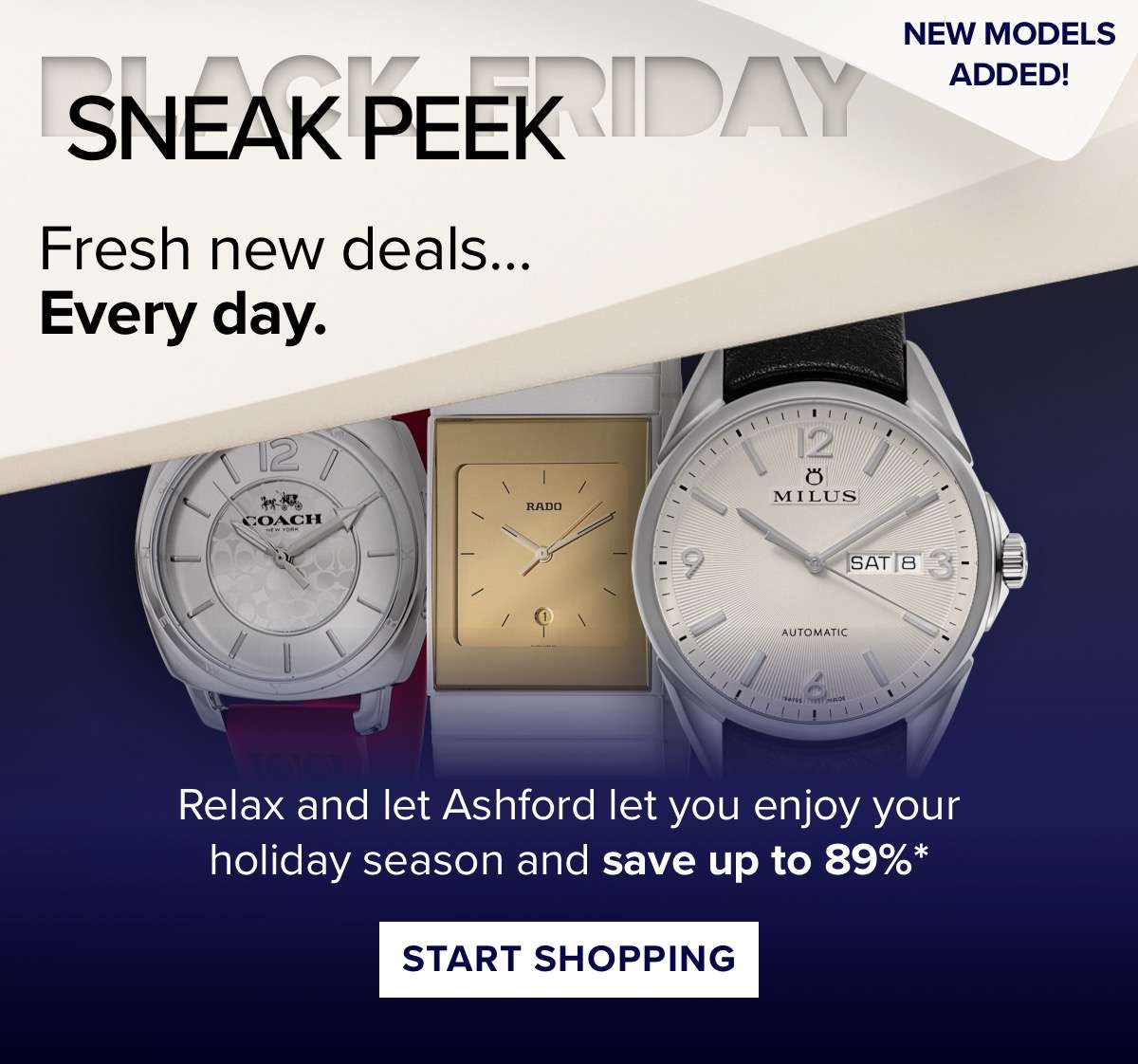 Sneak Peek fresh new deals... Every day relax and let Ashford let you enjoy your holiday season and save up to 89%*