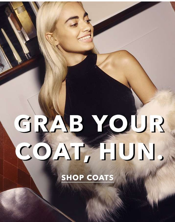 Grab your coat, hun. - Shop coats