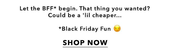 Black friday it's on everyone's lips. Up to 50% off selected lines - Shop now