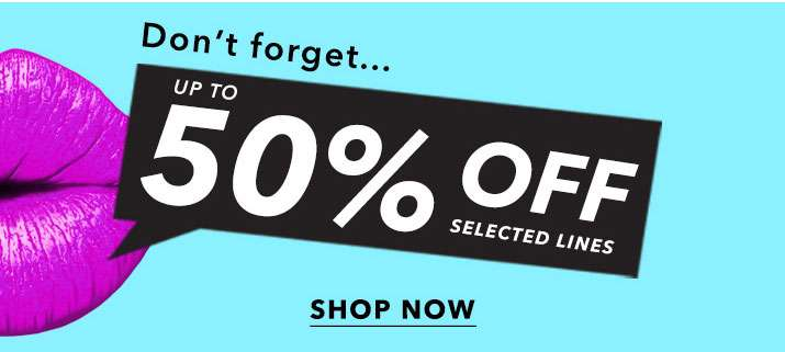 Up to 50% off selected lines - Shop now