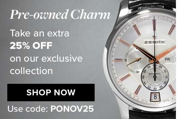 Pre Owned Charm Take an extra 25% off on our exclusive collection SHOP NOW use code: PONOV25