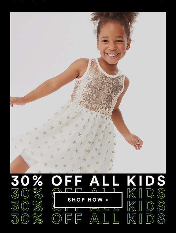 30% Off All Kids | SHOP NOW