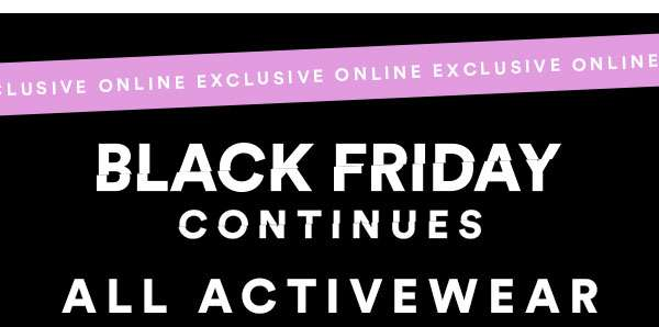 BLACK FRIDAY CONTINUES - 30% OFF ALL ACTIVEWEAR - SHOP NOW