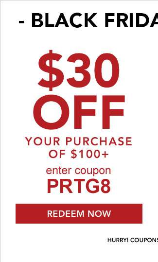 $30 off your purchase of $100 + . Use code: PRTG8. Expires 11/23/18