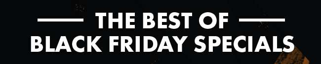 The Best of Black Friday Specials!
