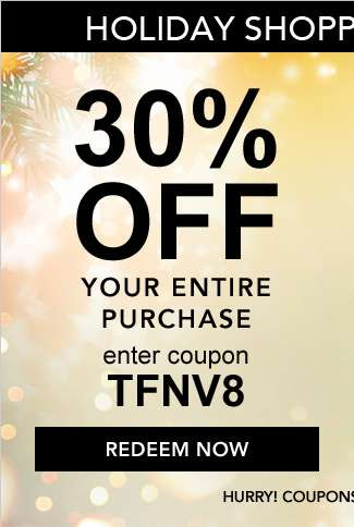 30% Off your entire purchase. use coupon: TFNV8. Expires 11/26/18. Redeem Now