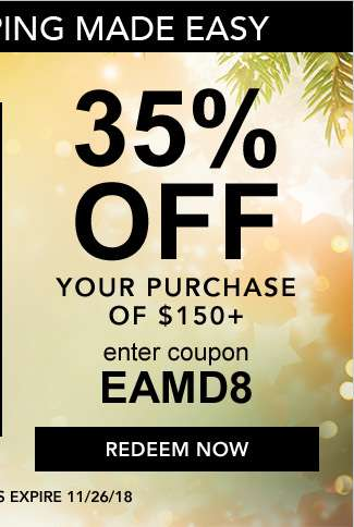 35% Off $150 +. use coupon: EAMD8. Expires 11/26/18. Redeem Now