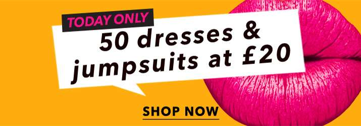 Today only 50 dresses & jumpsuits at £20 - Shop now
