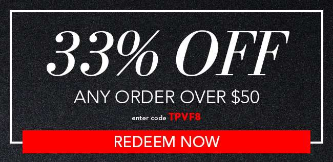 33% Off any order over $50. Use code: TPVF8. Redeem now. Expires 11/25/18