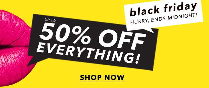 Black friday hurry, ends midnight!. Up to 50% off everything! - Shop now