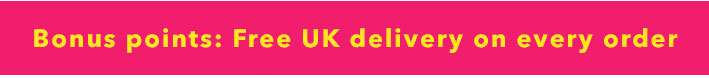 Bonus points : Free UK delivery on every order