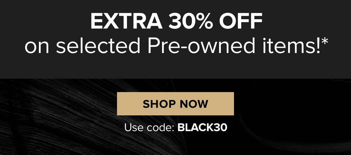 Extra 30 percent off on selected Pre-Owned items!*  SHOP NOW Use code: BLACK30