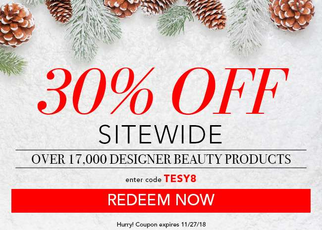 30% off Sitewide. Over 17,000 designer beauty products. use code: TESY8. Expires 11/27/18. Redeem now