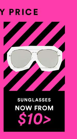 SUNGLASSES - NOW FROM $10 - CYBER SALE EXTENDED - ONE DAY ONLY - SHOP NOW