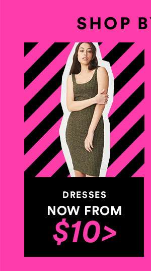 DRESSES - NOW FROM $10 - CYBER SALE EXTENDED - ONE DAY ONLY - SHOP NOW