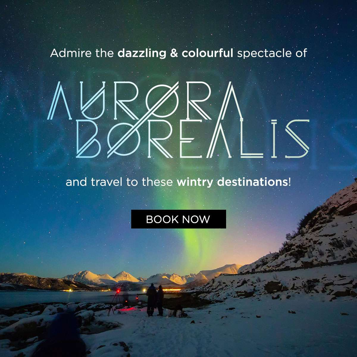 Admire the dazzling and colourful spectacle of Aurora Borealis and travel to these wintry destinations!