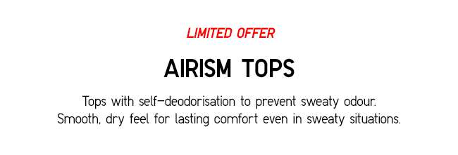 AIRISM TOPS | Tops with self-deodorisation to prevent sweaty odour. Smooth, dry feel for lasting comfort even in sweaty situations.