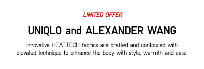UNIQLO and ALEXANDER WANG | Innovative HEATTECH fabrics are crafted and contoured with elevated technique to enhance the body with style, warmth and ease.