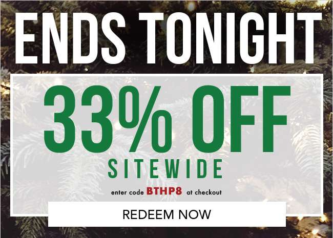 33% off sitewide. Enter code BTHP8 at checkout. Redeem now. Expires 12/5/18
