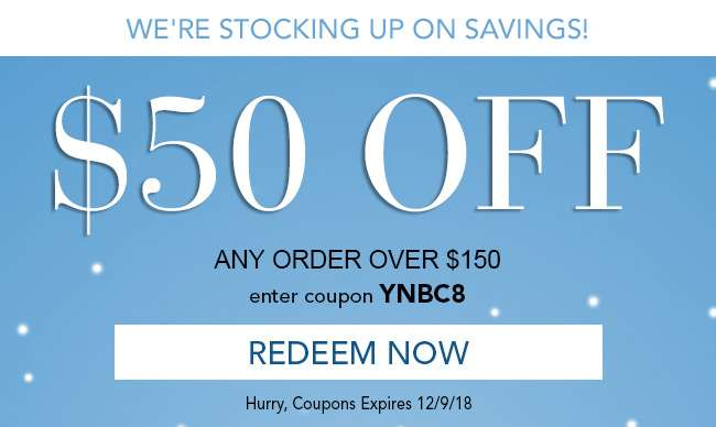 $50 off any order over $150. Enter coupon YNBC8. Hurry, coupons expire 12/9/18