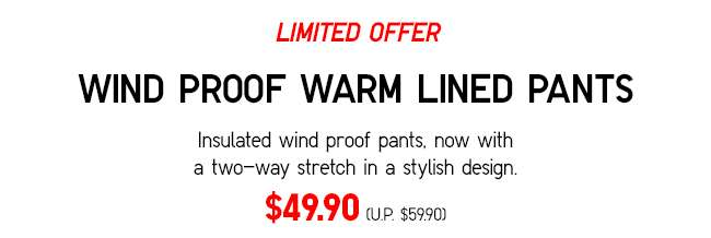 WIND PROOF WARM LINED PANTS | Insulated windproof pants, with a two-way stretch in a stylish design.