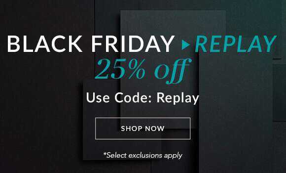 Black Friday Replay - Save 25% Off - Use Code REPLAY - select exclusions apply