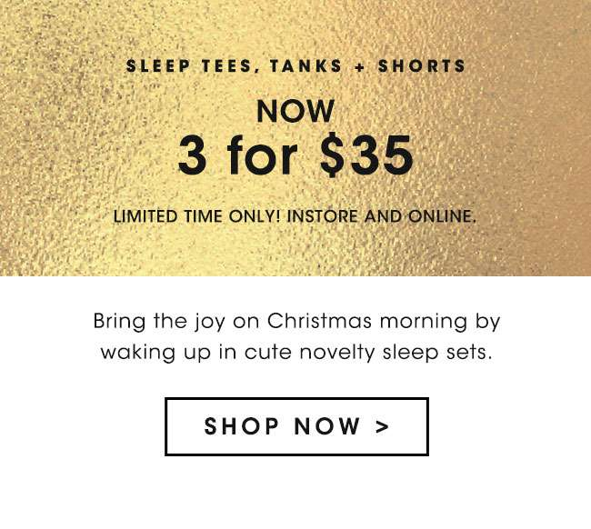 SLEEP TEES, TANKS AND SHORTS - NOW 3 for $35 - SHOP NOW
