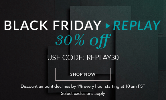 Black Friday Replay - Save 30% Off - Use Code REPLAY30 - Discount amount declines by 1% every hour starting at 10 am PST - select exclusions apply