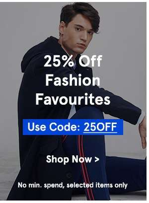 25% Off Fashion Favourites with code 25OFF, no min. spend!