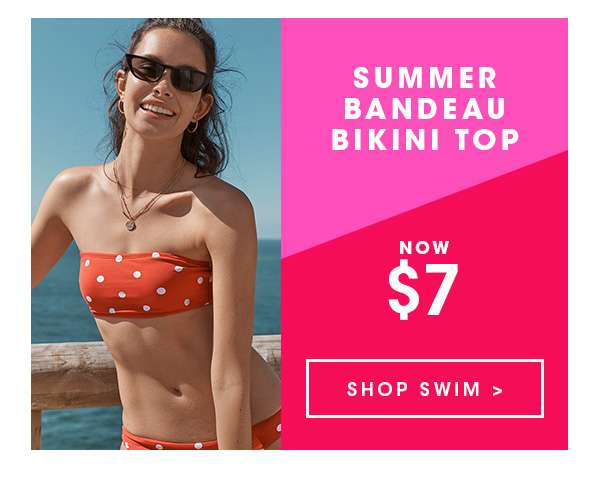 SUMMER BANDEAU BIKINI TOP - NOW $7 - 30% OFF ALL BODY. ONLINE EXCLUSIVE. ENDS MIDNIGHT - SHOP SWIM