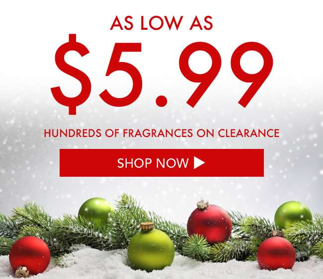 As low as $5.99. Hundreds of fragrances on clearance