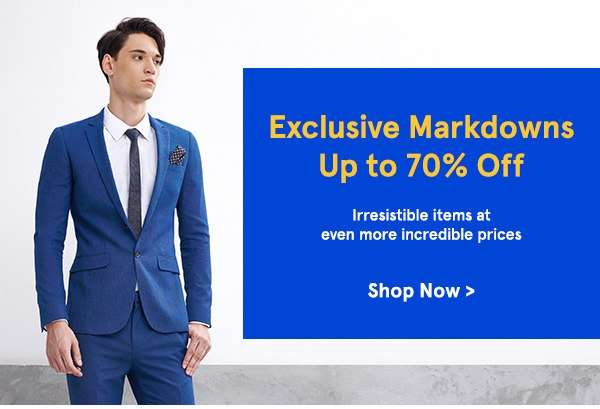 Exclusive Markdowns Up to 70% Off!