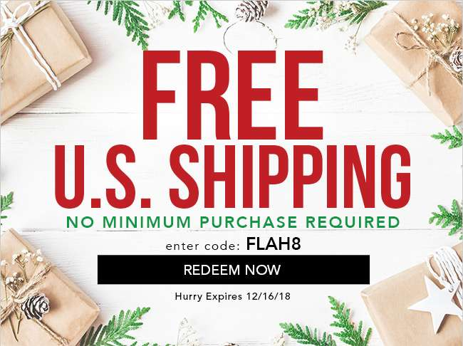 Free U.S. Shipping. No minimum purchase required. Enter code FLAH8. Hurry! Expires 12/16/18. Redeem Now