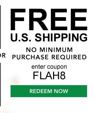 Free U.S. Shipping. No minimum purchase required. Enter coupon FLAH8. Redeem now