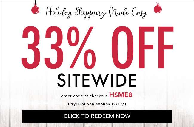 33% off Sitewide. Enter code at checkout HSME8. Hurry! Coupon expires 12/17/18. Click to redeem now