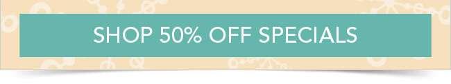 Shop 50% off specials
