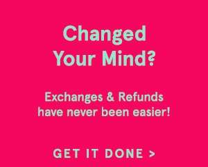 Change Your Mind? Exchanges & Refunds have never been easier! Get It Done