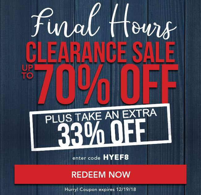 Final hours clearance sale up to 70% off. Plus take an extra 33% off. Enter code HYEF8 at checkout. Hurry! Coupon expires 12/19/18. Redeem Now