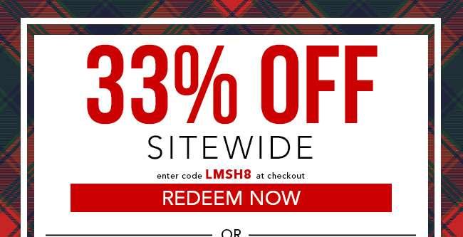 33% Off Sitewide. Enter code LMSH8. Redeem Now. Expires 12/21/18
