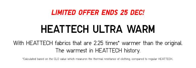 HEATTECH ULTRA WARM | With HEATTECH fabrics that are 2.25 times* warmer than the original. The warmest in HEATTECH history.