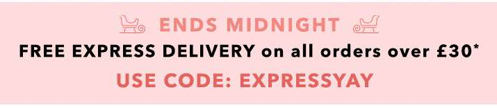 Ends midnight free express delivery on all orders over £30