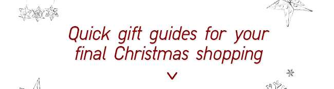 Quick gift guides for your last Christmas shopping