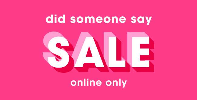 DID SOMEONE SAY SALE? | SHOP NOW