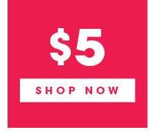 $5 | SHOP NOW