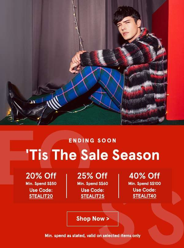 End of Season Sale! 40% Off With min spend S$100, use code STEALIT40