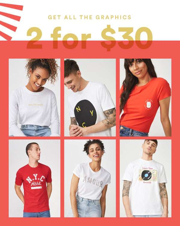 GRAPHIC TEES   2 FOR $30   SHOP NOW