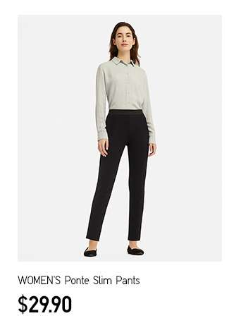 NEW! Women's Ponte Slim Pants at $29.90