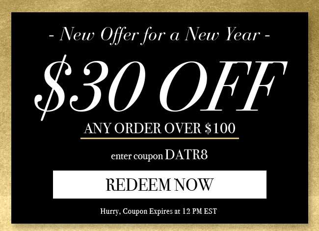 Shop $30 off $100. Enter coupon DATR8. Hurry, Coupon Expires at 12 PM EST. Redeem Now